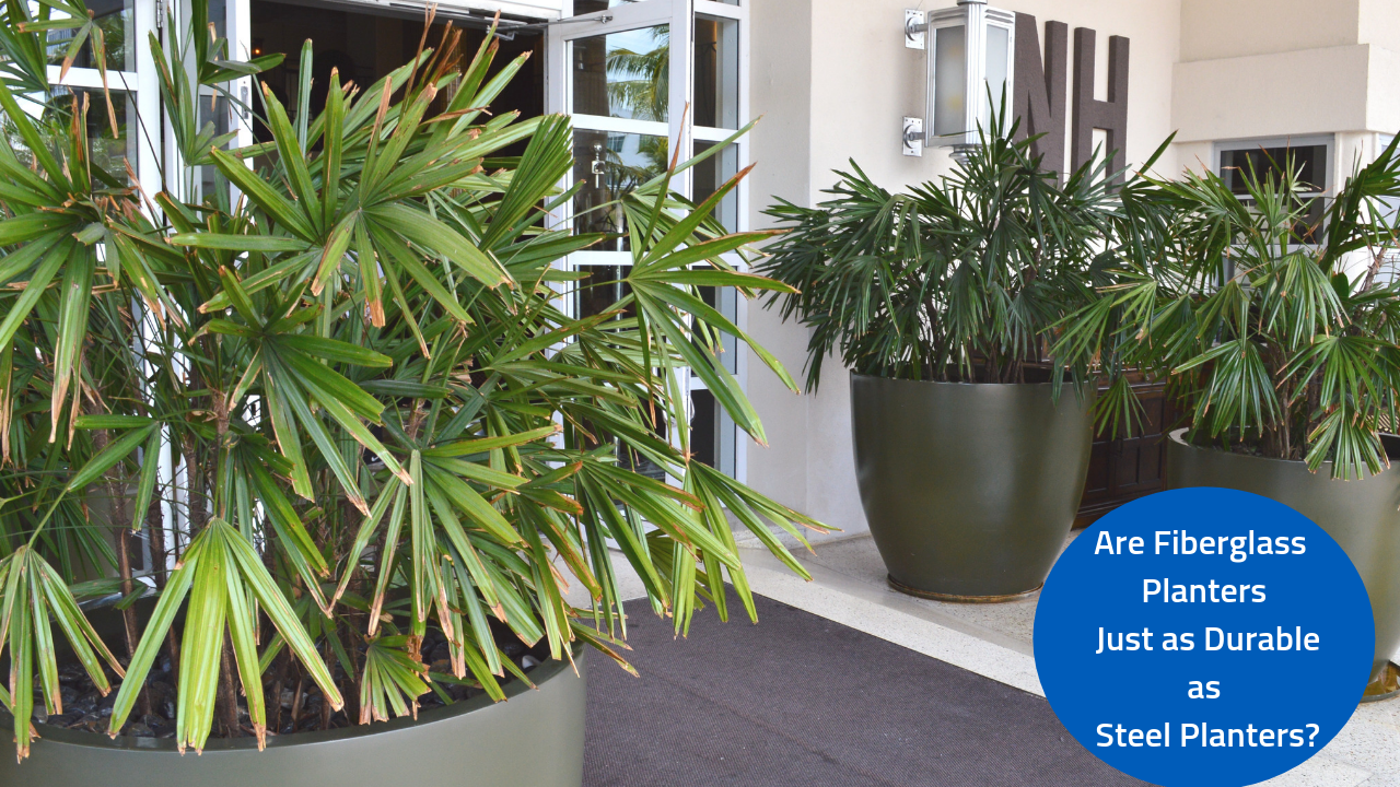 Are Fiberglass Planters Just as Durable as Steel Planters_