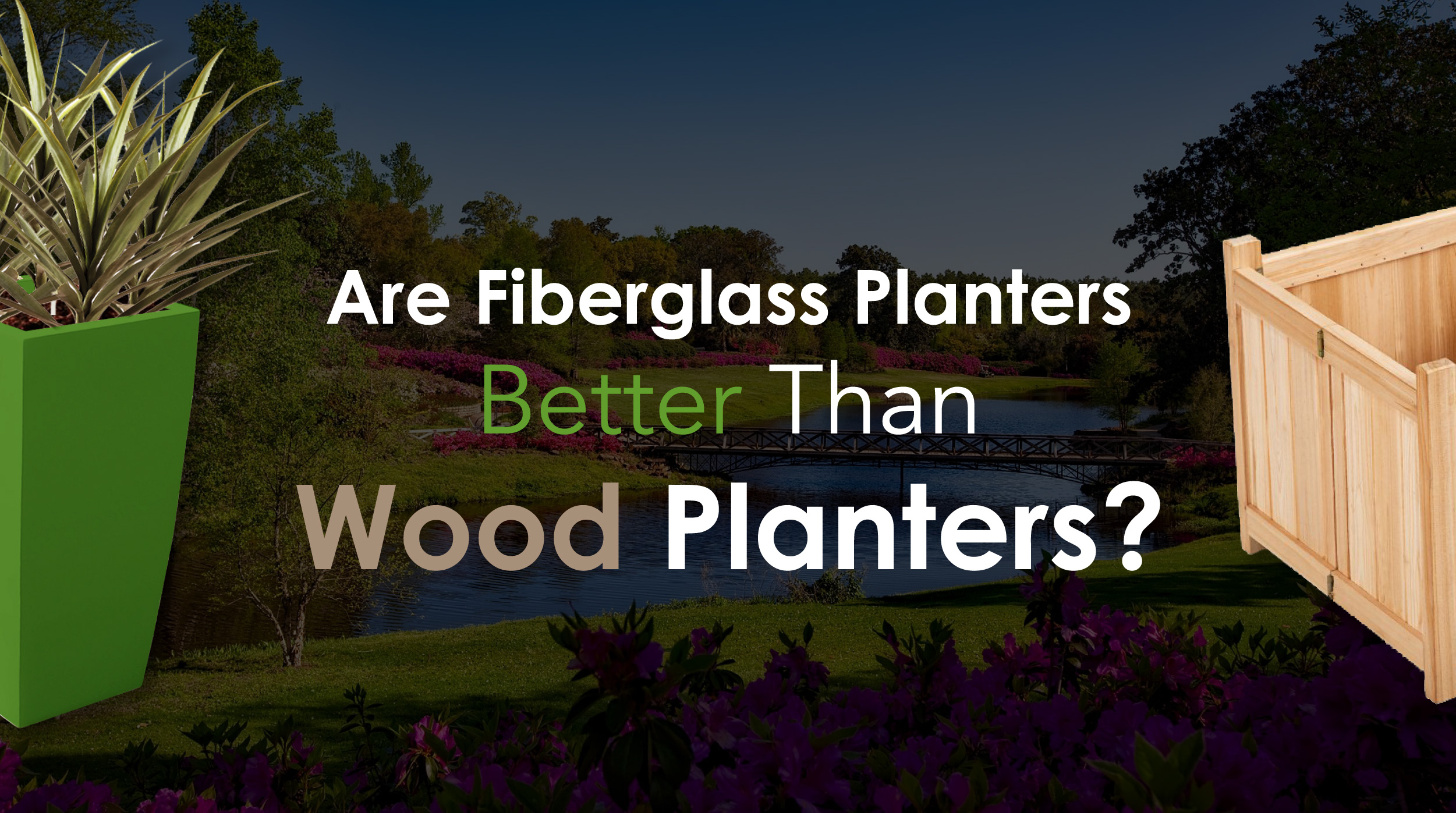 Are Fiberglass Planters Better Than Wood Planters?