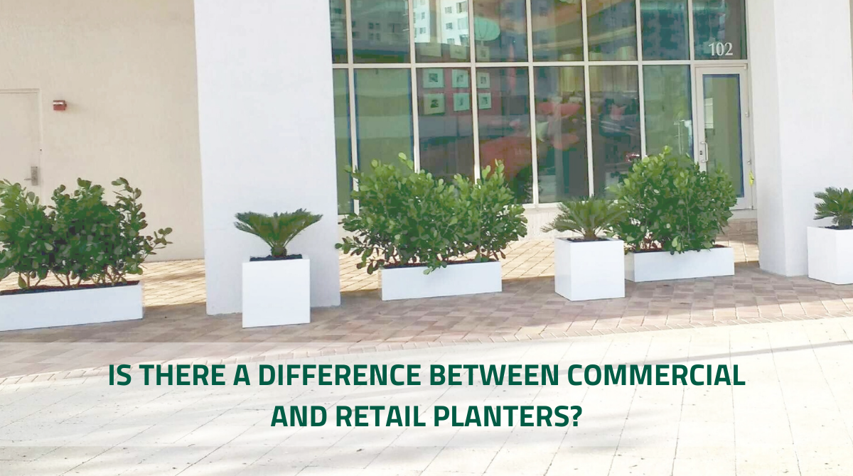 IS THERE A DIFFERENCE BETWEEN COMMERCIAL AND RETAIL PLANTERS_