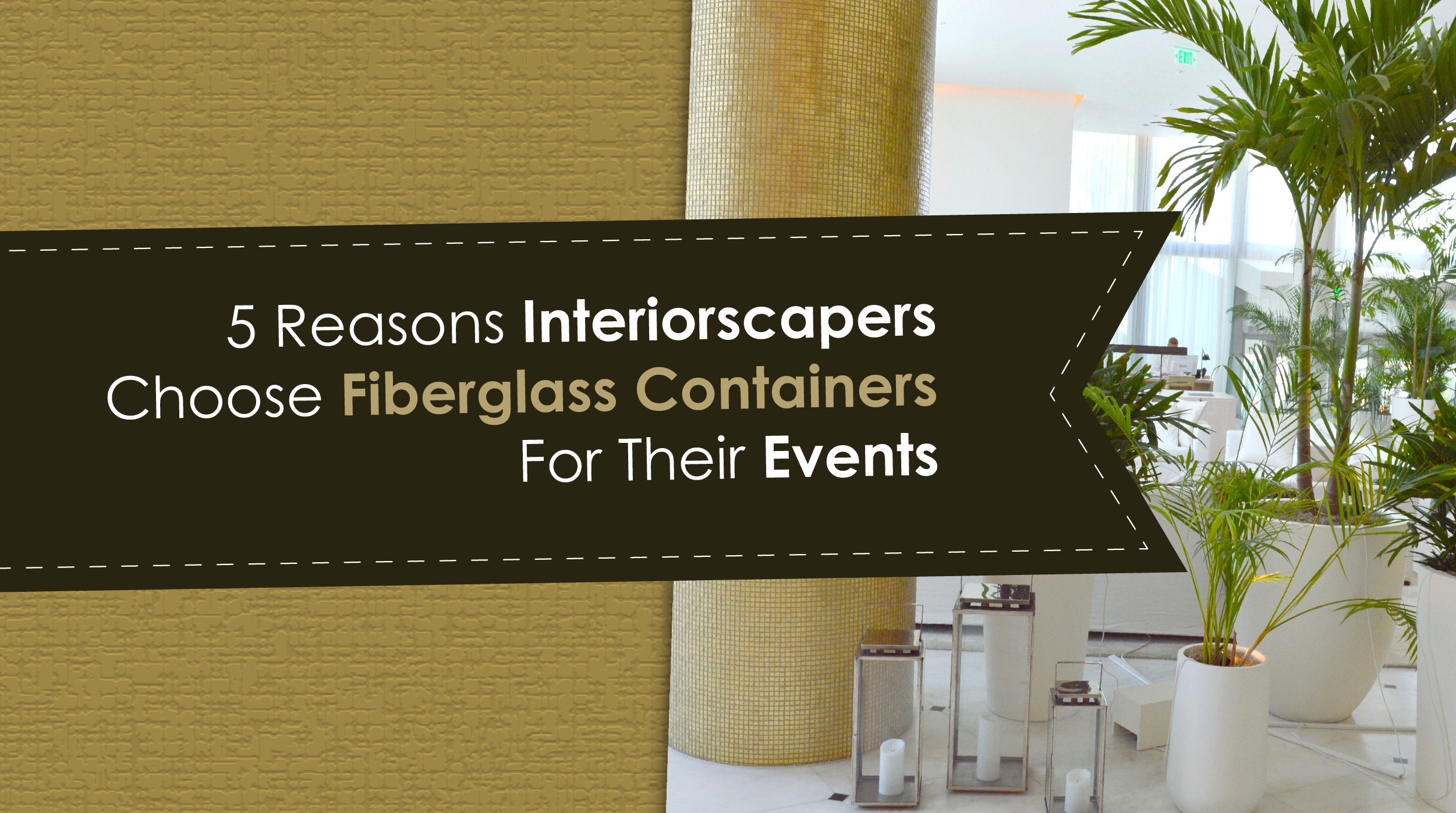 Interiorscapers Choose Fiberglass Containers for Their Events